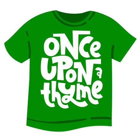 Once upon a thyme. T-shirt design template with funny allegory hand drawn vector lettering about growing houseplants. Quote for a party, social media, gift, flower shop.