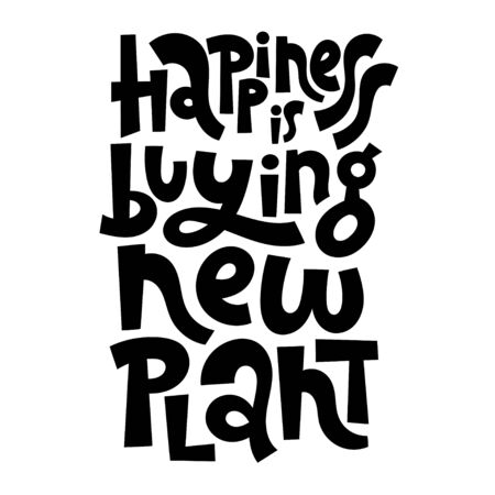 Happiness is buying new plant. Funny phrase about growing domestic plants. Unique hand-drawn lettering for poster, room decoration, card, t-shirt, sticker, party. Vector concept illustration.
