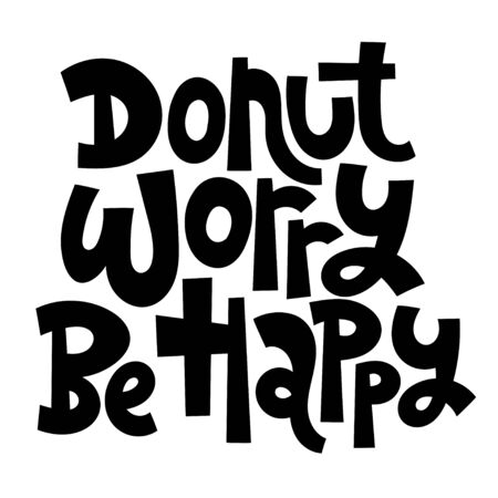 Donut worry, be happy. Hand drawn illustrated lettering quote about food preparation. Cooking slogans handwritten black lettering.