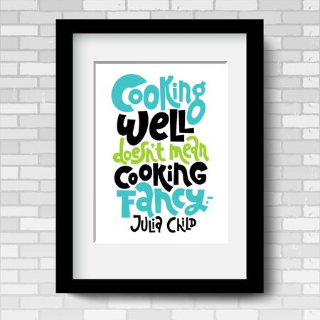 Cooking well does not mean cooking fancy. Vector poster template with black frame. Phrase about cooking. An inspirational, funny quote for cafe, restaurant, cooking class decor, interior element.