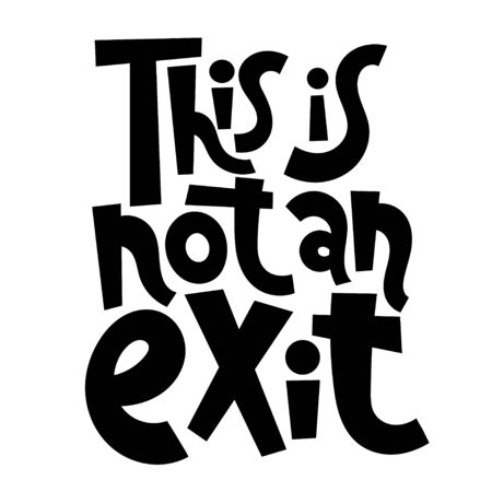 This is not an exist. Unique vector hand drawn inspirational, positive quote for persons suffering from personality disorder and Awareness Month. Phrase for posters, t-shirts, wall art.  Ilustracja
