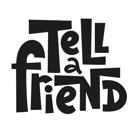 Tell a friend. Hand drawn lettering about referral program. Social communication, loyalty program, social media marketing for friends. T shirt print, poster template, banner design idea. Banco de Imagens - 129424183