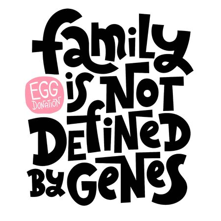 Family is not defined by genes. A unique hand-drawn lettering, a phrase about egg donation, surrogacy, in vitro fertilization. Isolated vector quote in black on white background, stylized typography.