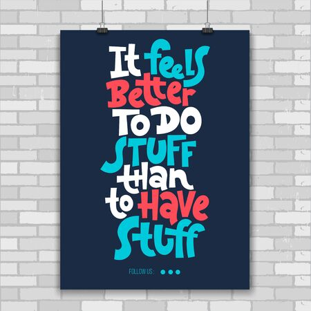 It feels better to do stuff than to have stuff. Unique vector print A4 poster about reasonable consumption, buying unnecessary things, decluttering, minimalistic lifestyle. Modern typography. Illustration