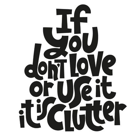 If you do not love or use it - it is clutter. Unique vector hand-written phrase about reasonable consumption, buying unnecessary things, decluttering, minimalistic lifestyle. Modern typography. Stock Vector - 131116102