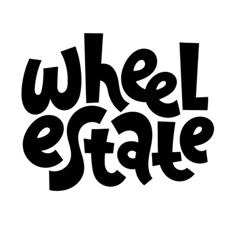Wheel estate. Hand drawn vector lettering quote about tourism vacation, travel in a caravan, van live, trip in RV, camper. T shirt clothes print, poster, banner design template. Banque d'images - 131756373