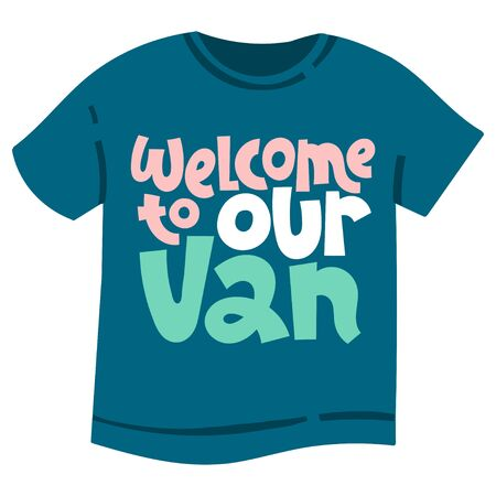 Welcome to our van. T shirt clothes print template with hand drawn vector lettering quote about tourism vacation, travel in a caravan, van live, trip in RV, camper. Modern typography layout.