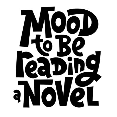 Mood to be reading a novel. Unique vector hand drawn inspirational funny and positive quote for writing courses, bookstore, bookshop, library. Ideal for use in advertising, presentations, blog titles.