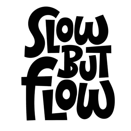Slow but flow. Unique vector hand drawn motivational quote to keep inspired for success. Phrase for business goals, self development, personal growth, life coach, mentoring, posters, social media.