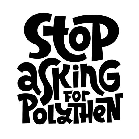 Stop asking for polythen. Unique vector hand drawn lettering quote. Stylish eco cloth bag and eco-friendly tote fabric. Textile, apparel graphic print, trendy template for company merchandise.