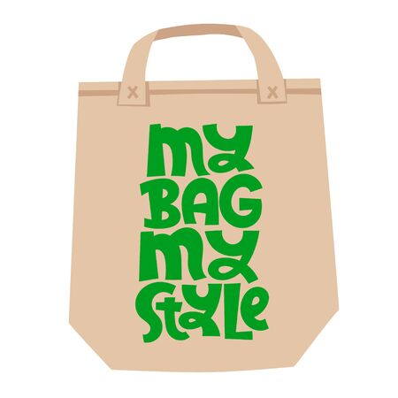 My bag, my style. Unique vector hand drawn lettering quote. Stylish eco cloth bag and eco-friendly tote fabric. Textile, apparel graphic print, trendy template for company merchandise.