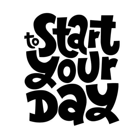 To start your day. Motivational and inspirational vector hand drawn phrase for business goals, self development, personal growth, life coach, mentoring, posters, social media. Hand drawn lettering.