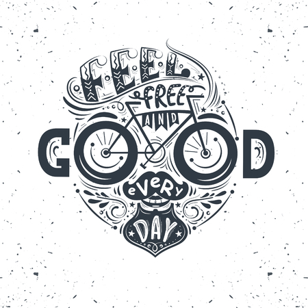 feel good: Feel free and good every day. Hand lettering poster with inspirational quote in a shape of a human face with a mustache,beard and a bicycle. Illustration for prints on t-shirts and bags, posters.