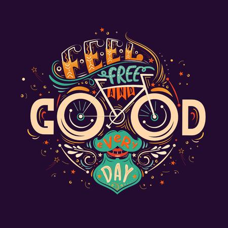 Fühlen Sie sich frei und gut jeden Tag. Handschriftsplakat mit inspirierend Zitat in einer Form eines menschlichen Gesichtes mit einem Schnurrbart, Bart und ein Fahrrad. Illustration für Drucke auf T-Shirts und Taschen, Plakate. Vektorgrafik