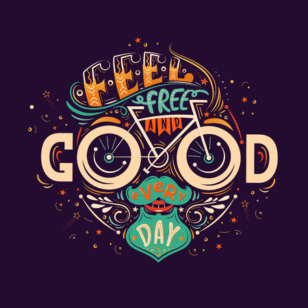 Feel free and good every day. Hand lettering poster with inspirational quote in a shape of a human face with a mustache,beard and a bicycle. Illustration for prints on t-shirts and bags, posters.