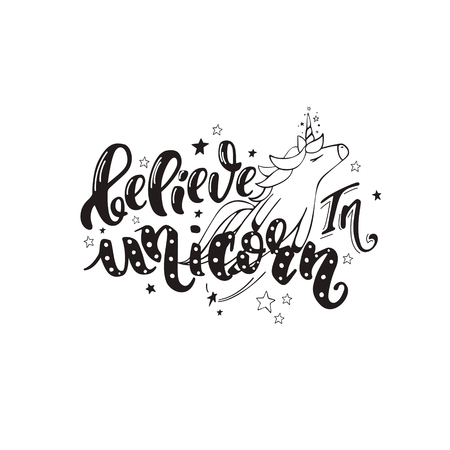 Believe in unicorn. Vector magic handrawn lettering wiht unicorn and star dust in simple black color. Inspirational quote for a print on t-shirts and bags, stationary or as a poster.