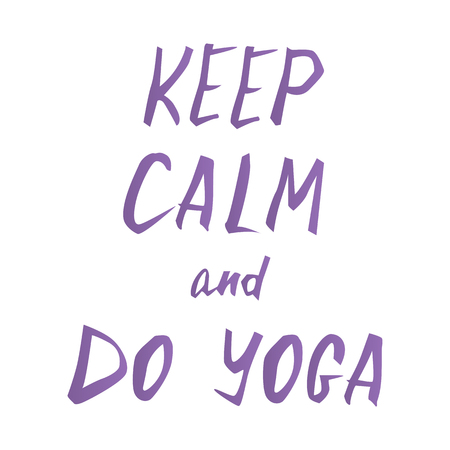 Keep calm and do yoga. Simple  inspirational card design. Hand lettering quote phrase.