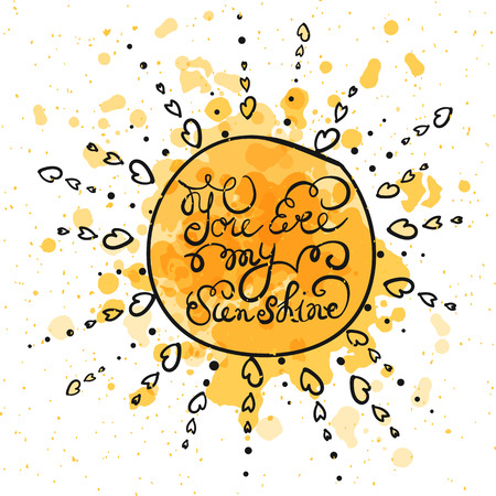 Sun with hand drawn typography poster. Romantic quote You are my sunshine on textured watercolor background