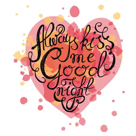 """faire l amour: Coeur avec l'affiche de la typographie dessin�e � la main. Citation romantique """"kiss Toujours me souhaiter bonne nuit"""" sur fond textur� pour une carte postale ou sauver la carte de date. Inspir� de la typographie vecteur. Illustration"""