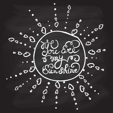 Sun with hand drawn typography poster. Romantic quote You are my sunshine on textured blackboard background for postcard or save the date card. Inspirational typography.