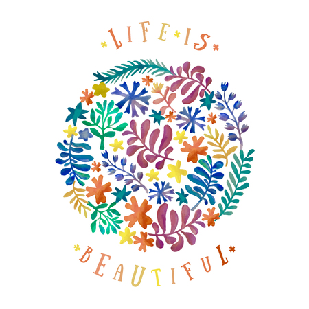 circle flower: watercolor floral collection. Awesome flower template. Bright romantic card with signature: Life is Beautiful. Hand drawn design elements