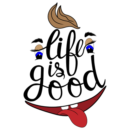 Hand drawn phrase life is good. Lettering design for posters, t-shirts, cards, invitations, stickers, banners, advertisement Vector Illustration