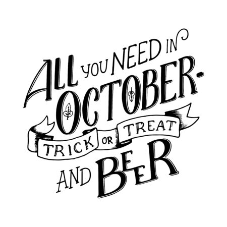 Lettering quote All you need in October - Trick and Treat and Beer. Lettering composition. Banners of autumn season.