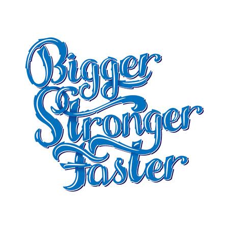 stronger: Lettering - Bigger, Faster, Stronger. Inspirational sport saying.