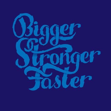 stronger: Lettering - Bigger, Faster, Stronger. Inspirational sport saying. Motivational quote. Illustration