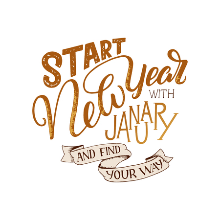 Lettering quote - Start New Year with January and find your way. Lettering composition for calendars, posters, cards, banners and more, Illustration.