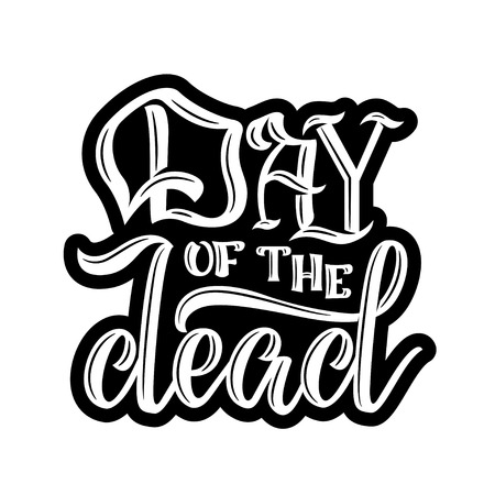 day: Day of the dead. Hand sketched lettering Day of the Dead for postcard or celebration design. Hand drawn typography poster, vector illustration.