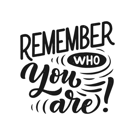 Inspirational quote - Remember who you are!. Hand drawn vintage illustration with lettering and decoration elements. Drawing for prints on t-shirts and bags, stationary or poster. Vector