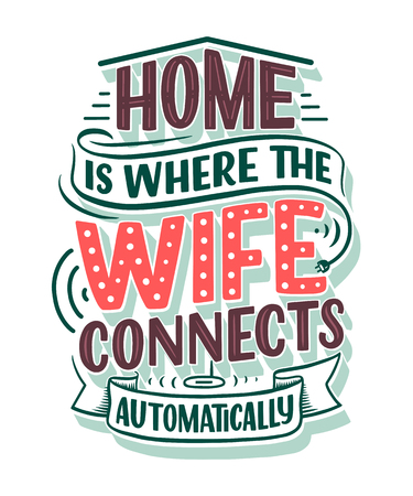 Hand drawn lettering - Home is where the wife connects automatically, great design for any purposes. Smart house abstract slogan concept. Funny Home sign. Vector Ilustrace