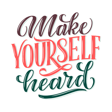 Make yourself heard - quote lettering. Calligraphy inspiration graphic design typography element. Hand written postcard. Cute simple sign style. Textile print