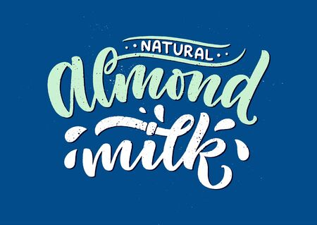 Almond milk lettering for banner and packaging design. Organic nutrition healthy food. Phrase about dairy product. Vector illustration