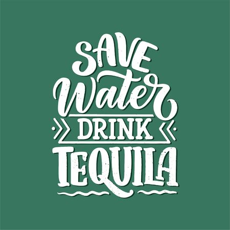 Lettering poster with quote about tequila in vintage style. Calligraphic banner and t shirt print. Hand Drawn placard for pub or bar menu design. Vector illustration