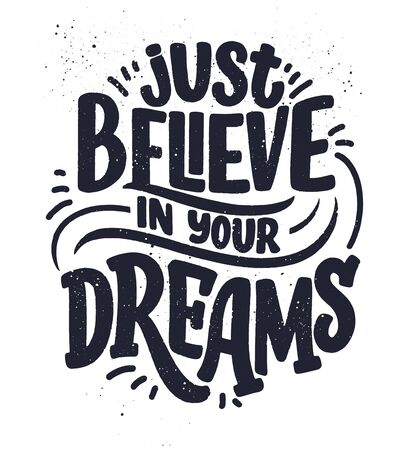 Inspirational quote about dream. Hand drawn vintage illustration with lettering and decoration elements. Drawing for prints on t-shirts and bags, stationary or poster. Vector
