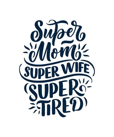 Mommy lifestyle slogan in hand drawn style. Super mom, super wife, super tired illustration. Humorous textile print or poster with lettering quote. Mothers day greeting card design. Vector illustration