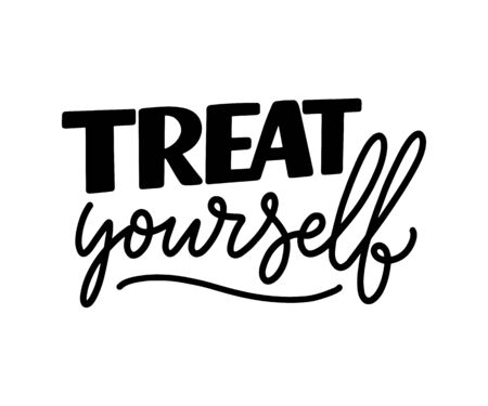 Treat yourself lettering. Vector quote for blog or sale. Time to something nice. Beauty, body care, premium cosmetics, delicious, tasty food, ego. Modern calligraphy text. Design print