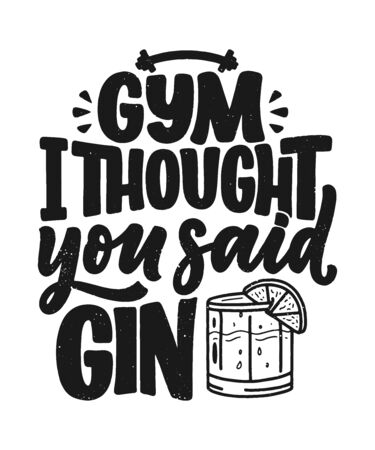 Funny phrase in hand drawn style. Joyful expressions handwritten inscription. Active lifestyle slogan. Funny lettering slogan about gym and gin for print and poster design. Vector illustration