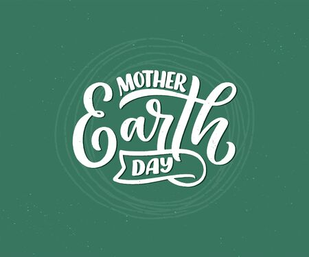 Celebrate Mother Earth Day, 22 April. Handwritten calligraphy slogan, typographic banner with lettering for web, print, poster, leaflet or social media template. Vector illustration