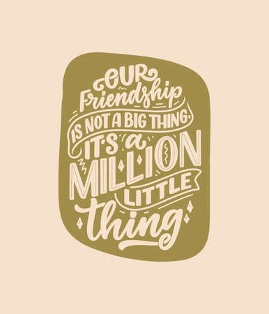 Hand drawn lettering quote in modern calligraphy style about friends. Slogan for print and poster design. Vector
