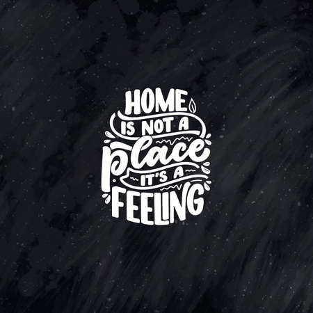 Hand drawn lettering quote in modern calligraphy style about Home. Slogan for print and poster design. Vector
