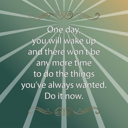 wish desire: One day, you will wake up and there will not be any more time to do the things youve always wanted. Do it now. Poster, decorative elements. Illustration