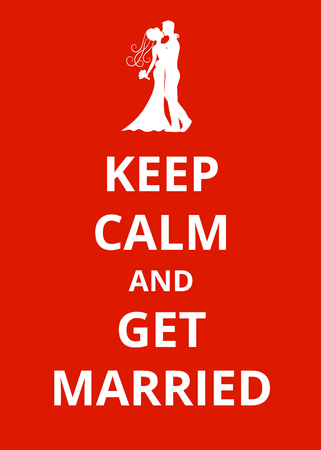 bride and groom background: Keep Calm and Get Married - poster for groom and bride