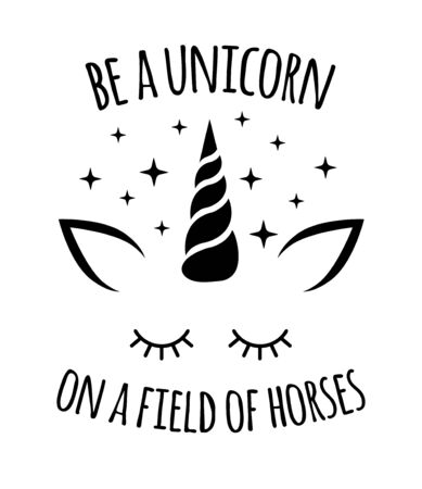 Vector flat black unicorn face with quote and stars isolated on white background. Be a unicorn on a field of horses lettering