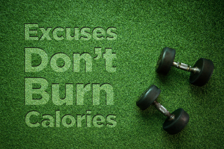 Healthy Concept: Excuses Dont Burn Calories