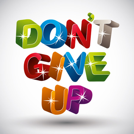 Do not give up phrase made with 3d colorful letters isolated on white background, vector.