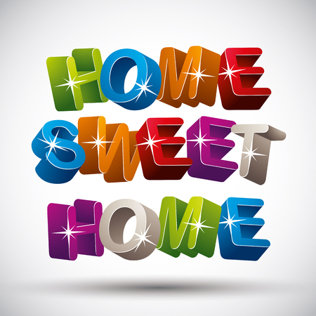 homely: Home sweet home phrase made of 3d colorful letters isolated on white background, vector. Illustration