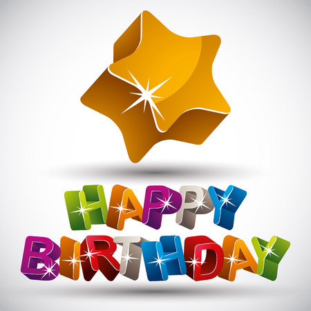 Happy birthday phrase made with 3d colorful letters and star isolated on white background, vector.